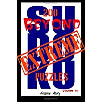Beyond Extreme Sudoku Volume III: A Collection of Some of the Toughest Sudoku Puzzles Known to Man. (with Their Solutions.)