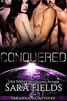 Conquered: A Dark Sci-Fi Reverse Harem Romance (Vakarran Captives Book 1) by [Fields, Sara]
