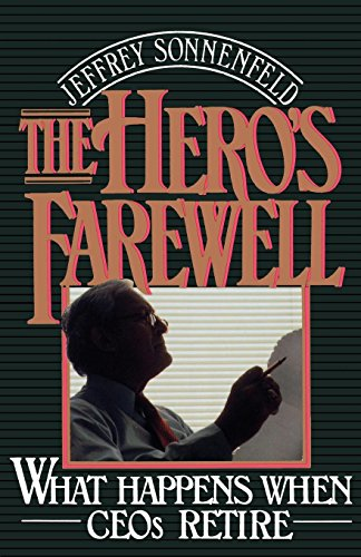 Download The Hero's Farewell: What Happens When CEO's Retire 0195065832