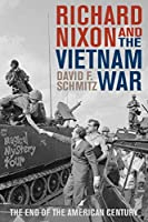 Richard Nixon and the Vietnam War: The End of the American Century (Vietnam: America in the War Years)