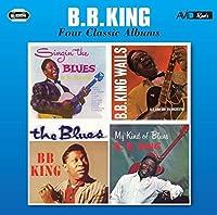 Four Classic Albums (Singin' The Blues / B.B. King Wails / The Blues / My Kind Of Blues) by B.B. King