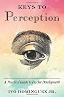 Keys to Perception: A Practical Guide to Psychic Development