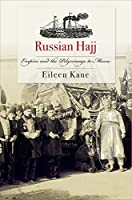 Russian Hajj: Empire and the Pilgrimage to Mecca