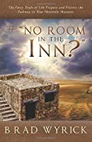 "# ""NO ROOM IN THE INN?"": The Fiery Trials of Life Prepares and Protects the Pathway to Your Heavenly Mansion"