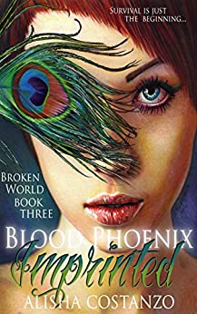Blood Phoenix: Imprinted (Broken World Series Book 3) by [Costanzo, Alisha]