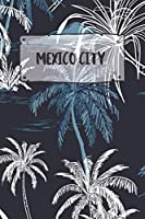 Mexico City: Ruled Travel Diary Notebook or Journey  Journal - Lined Trip Pocketbook for Men and Women with Lines