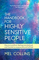 The Handbook for Highly Sensitive People: How to Transform Feeling Overwhelmed and Frazzled to Empowered and Fulfilled