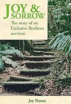 Joy & Sorrow: The story of an Exclusive Brethren survivor by [Nason, Joy]