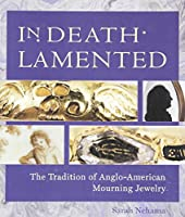 In Death Lamented: The Tradition of Anglo-American Mourning Jewelry