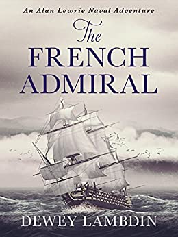 The French Admiral (Alan Lewrie Naval Adventures Book 2) by [Lambdin, Dewey]