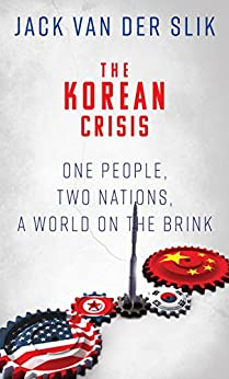 [Van Der Slik, Jack]のTHE KOREAN CRISIS: One People, Two Nations, A World On The Brink (English Edition)