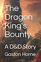 The Dragon King's Bounty: A D&D Story (The KingSlayer's Saga)