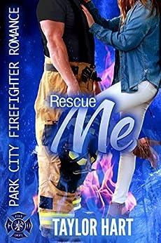 Rescue Me: Park City Firefighter Romance (A Bachelor Billionaire Companion) by [Hart, Taylor]