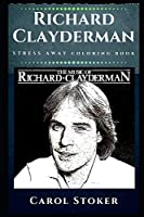 Richard Clayderman Stress Away Coloring Book: An Adult Coloring Book Based on The Life of Richard Clayderman. (Richard Clayderman Stress Away Coloring Books)