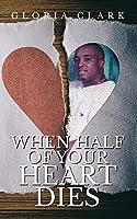 When Half Of Your Heart Dies