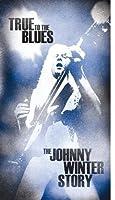 トゥルー・トゥ・ブルース~ジョニー・ウィンターのすべて