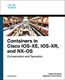 Containers in Cisco IOS-XE, IOS-XR, and NX-OS: Orchestration and Operation (Networking Technology)