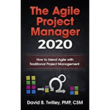 The Agile Project Manager 2020: How to blend Agile with traditional Project Management