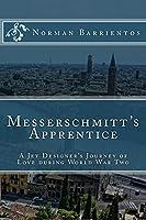 Messerschmitt's Apprentice: A Jet Designer's Journey of Love and World War Two