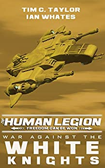 War Against the White Knights (The Human Legion Book 5) by [Taylor, Tim C., Whates, Ian]