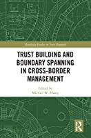 Trust Building and Boundary Spanning in Cross-Border Management (Routledge Studies in Trust Research)
