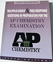 Multiple-choice and Free Response Questions: In Preparation for AP Chemistry Exam