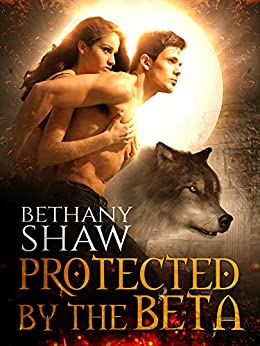 Protected by the Beta by [Shaw, Bethany]