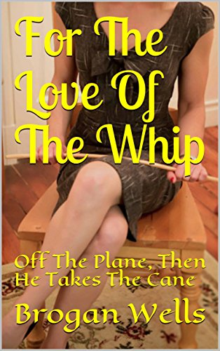 For The Love Of The Whip: Off The Plane, Then He Takes The Cane (English Edition)