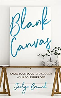 [Braund, Jaclyn]のBlank Canvas: Know Your Soul to Discover your Sole Purpose (English Edition)