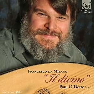 フランチェスコ・ダ・ミラノ ''Il divino'' ~ 作品集 (Francesco da Milano ''Il divino'' / Paul O'Dette (lute)) [輸入盤]