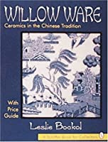 Willow Ware: Ceramics in the Chinese Tradition : With Price Guide (Schiffer Book for Collectors)