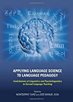 Applying Language Science to Language Pedagogy: Contributions of Linguistics and Psycholinguistics to Second Language Teaching