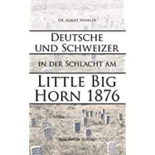 Deutsche und Schweizer in der Schlacht am Little Big Horn 1876 (German Edition)