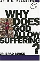 Why Does God Allow Suffering?: An M.D. Examines