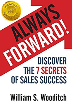 Always Forward!: Discover the 7 Secrets of Sales Success by [Wooditch,William]