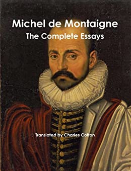 montaigne complete essays online But in the essays, his aim is above all to exercise his own judgment  montaigne  wrote three books of essays  the complete works essays.