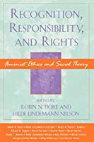 Recognition, Responsibility, and Rights: Feminist Ethics and Social Theory (Feminist Constructions)