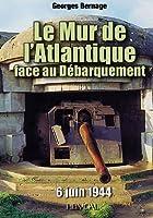 Le Mur De L'atlantique Face Au Debarquement 6 Juin 1944 (French Language Edition)