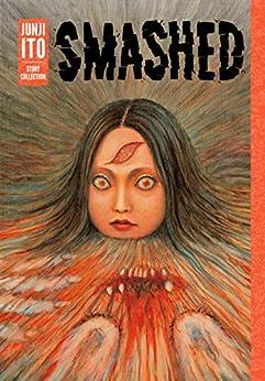 Smashed: Junji Ito Story Collection by [Ito, Junji]