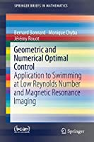 Geometric and Numerical Optimal Control: Application to Swimming at Low Reynolds Number and Magnetic Resonance Imaging (SpringerBriefs in Mathematics)