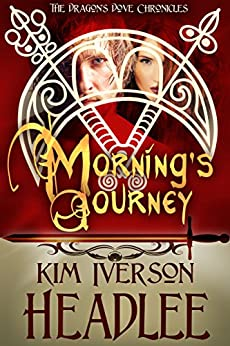 Morning's Journey (The Dragon's Dove Chronicles Book 2) by [Headlee, Kim Iverson, Headlee, Kim]
