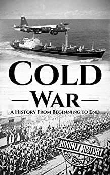 Cold War: A History From Beginning to End by [History, Hourly]