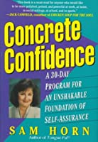 Concrete Confidence: A 30-Day Program for an Unshakable Foundation of Self-Assurance