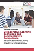 Collaborative Learning Technique and Communicative Competence: Influence of the collaborative learning technique on the communicative competence of the English language