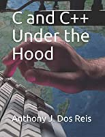 C and C++ Under the Hood