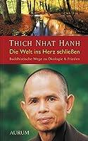 Die Welt ins Herz schliessen: Buddhistische Wege zu Oekologie & Frieden