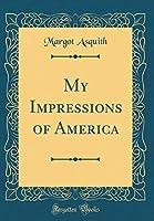 My Impressions of America (Classic Reprint)