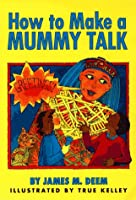 How to Make a Mummy Talk