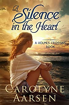 A Silence in the Heart (Holmes Crossing Book 4) by [Aarsen, Carolyne]