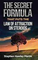 The Secret Formula that Puts the Law of Attraction on Steroids